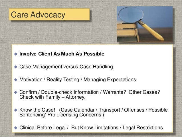 Care Advocacy  Clinical Care Reporting -- Advocating for Client Care  Letters for Court / Calendar Ahead / Motivate Clie...