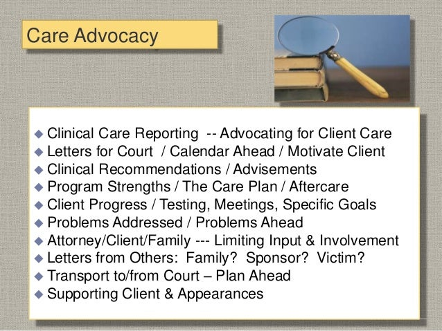 Care Advocacy  Attorney Involvement --- Throughout Treatment -- Collaboration is Key –Treatment / Clinical & Legal  Para...