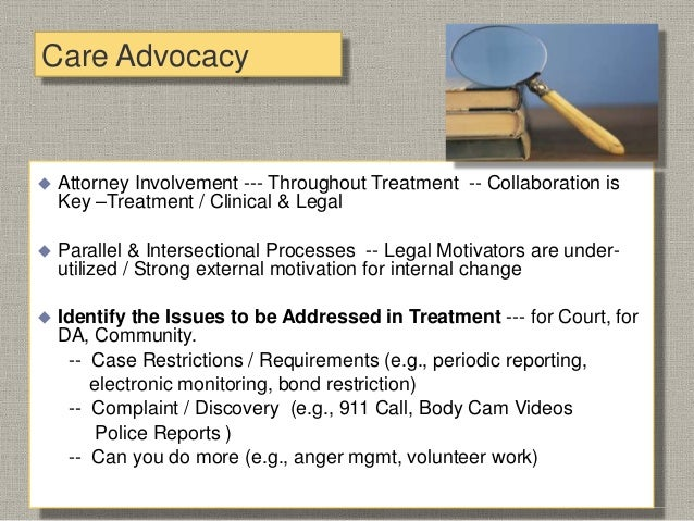 Clinical Meets Legal  Know The Case to Assess the Client's Needs / Appropriateness for program  Know the Case to Address...