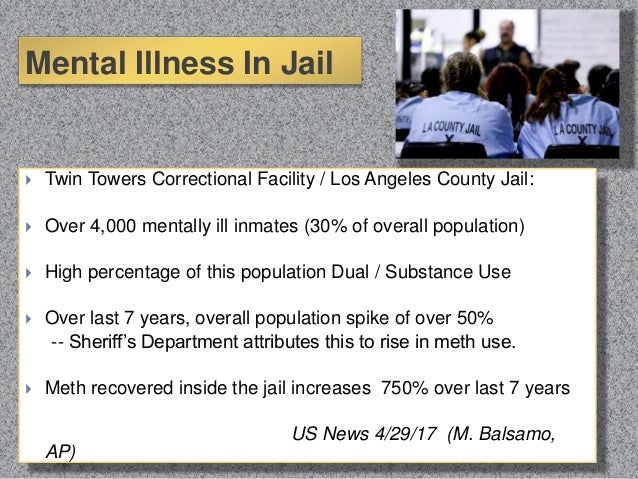 US News Article 4/29/17 Mental Illness In Jail  Twin Towers Correctional Facility / Los Angeles County Jail:  Over 4,000...