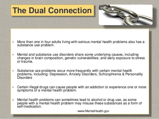  More than one in four adults living with serious mental health problems also has a substance use problem.  Mental and s...