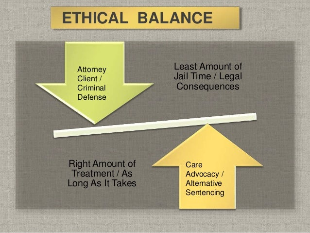 Least Amount of Jail Time / Legal Consequences Right Amount of Treatment / As Long As It Takes ETHICAL BALANCE Attorney Cl...
