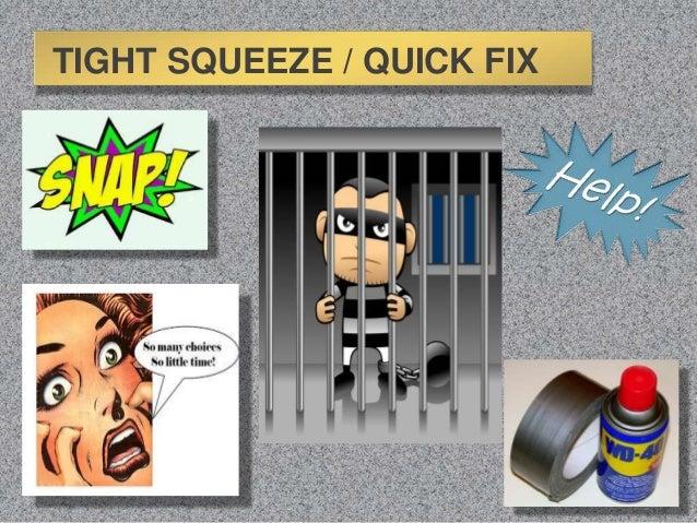 TIGHT SQUEEZE / QUICK FIX