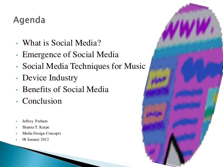 •   What is Social Media?•   Emergence of Social Media•   Social Media Techniques for Music•   Device Industry•   Benefits...