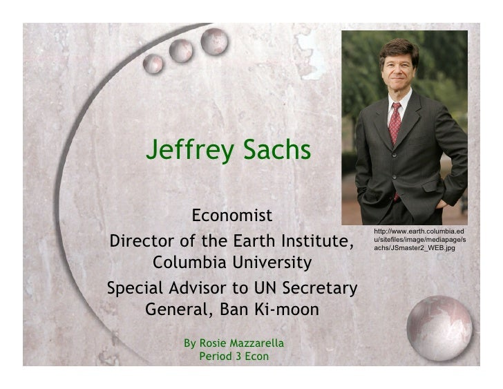 Jeffrey Sachs            Economist                                    http://www.earth.columbia.ed Director of the Earth I...