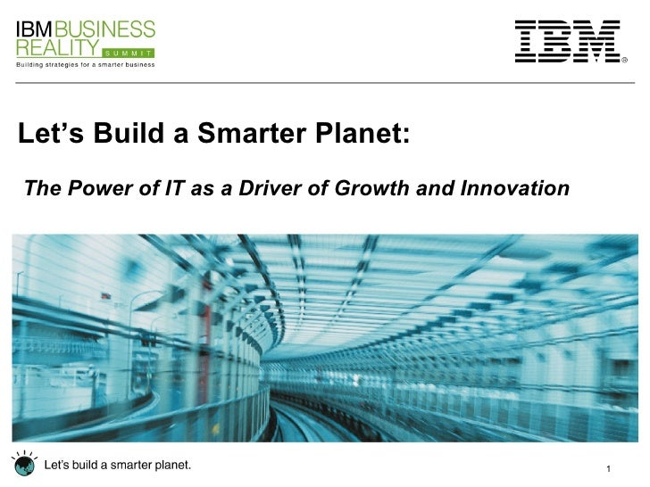 Let's Build a Smarter Planet: The Power of IT as a Driver of Growth and Innovation