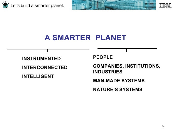 ibm lets build a smarter planet Ibm: how much longer do the good times last ibm's most recent storyline has been smarter planet and it is a those ibm tv ads about smarter analytics.