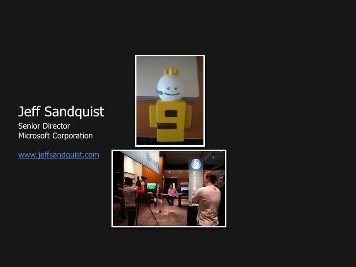 Jeff Sandquist<br />Senior DirectorMicrosoft Corporationwww.jeffsandquist.com<br />