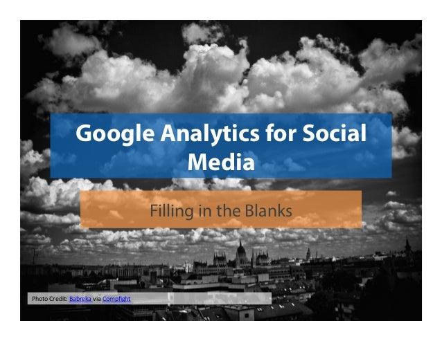 Google Analytics for Social Media Filling in the Blanks  Photo  Credit:  Babreka  via  Compfight