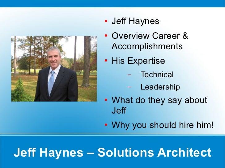 Jeff Haynes – Solutions Architect <ul><li>Jeff Haynes </li></ul><ul><li>Career Accomplishments </li></ul><ul><li>His Exper...