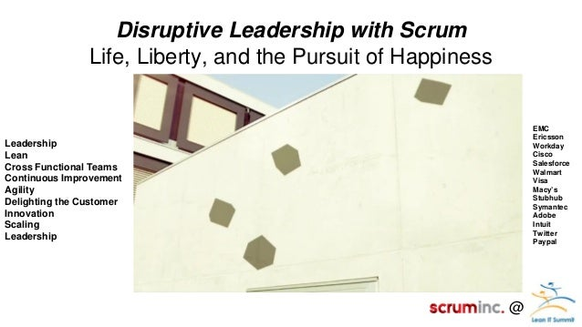 @  Disruptive Leadership with Scrum  Life, Liberty, and the Pursuit of Happiness  Leadership Lean Cross Functional Teams C...