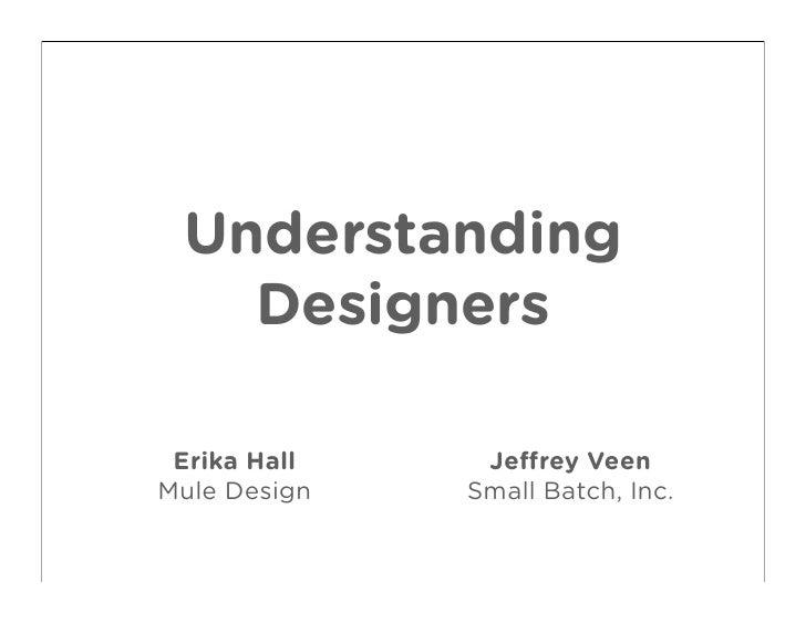 Understanding    Designers   Erika Hall    Je rey Veen Mule Design   Small Batch, Inc.