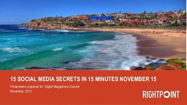 15 SOCIAL MEDIA SECRETS IN 15 MINUTES NOVEMBER 15 Presentation prepared for: Digital Megaphone Summit November, 2013