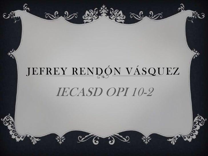 JEFREY RENDÓN VÁSQUEZ   IECASD OPI 10-2