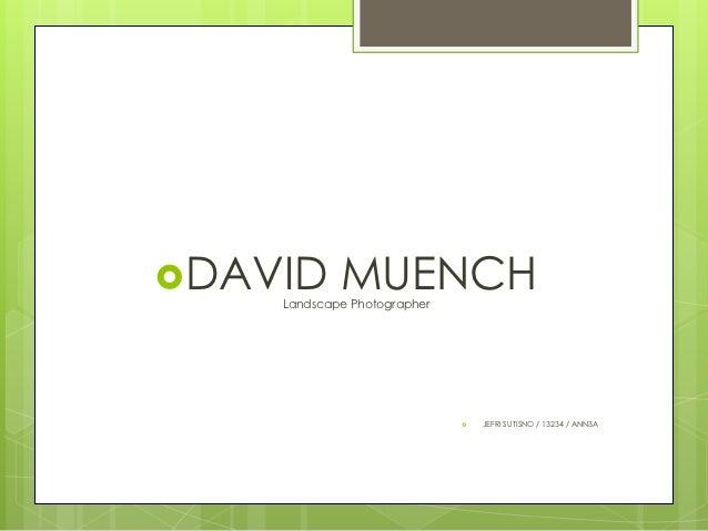 DAVID      MUENCH    Landscape Photographer                                JEFRI SUTISNO / 13234 / ANN3A