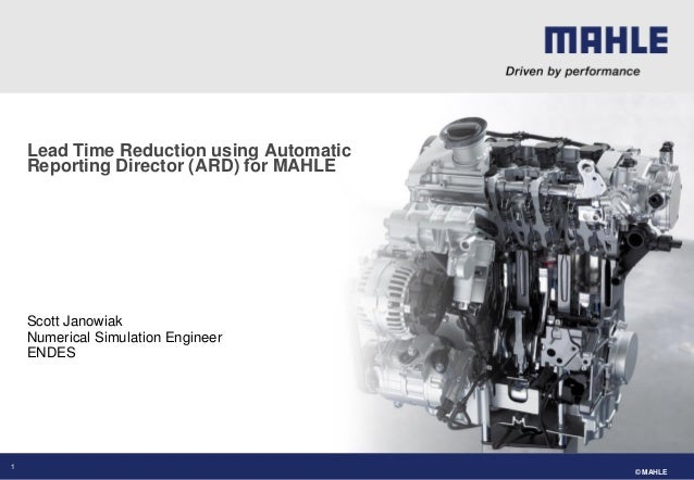 © MAHLE Scott Janowiak Numerical Simulation Engineer ENDES Lead Time Reduction using Automatic Reporting Director (ARD) fo...