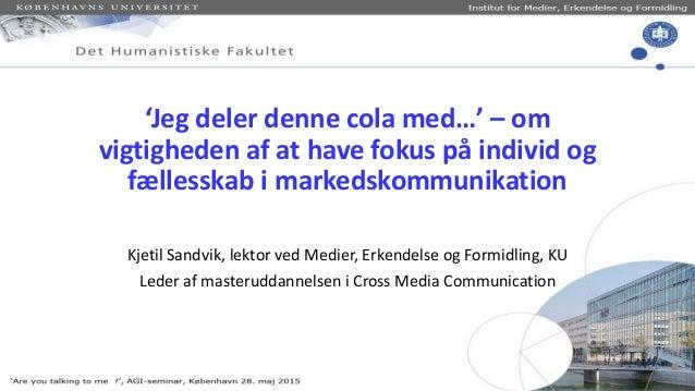 'Jeg deler denne cola med…' – om vigtigheden af at have fokus på individ og fællesskab i markedskommunikation Kjetil Sandv...
