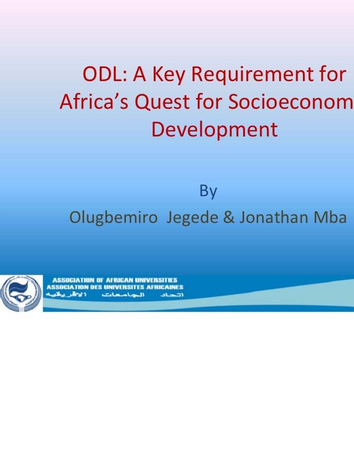 ODL:AKeyRequirementforAfrica'sQuestforSocioeconomic          Development                 By OlugbemiroJegede&...