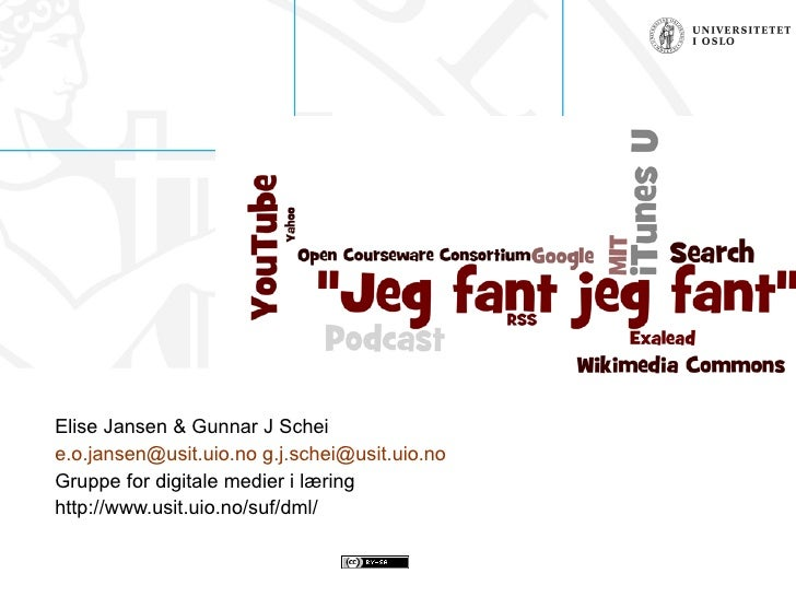 Elise Jansen & Gunnar J Schei [email_address]   [email_address] Gruppe for digitale medier i læring http://www.usit.uio.no...