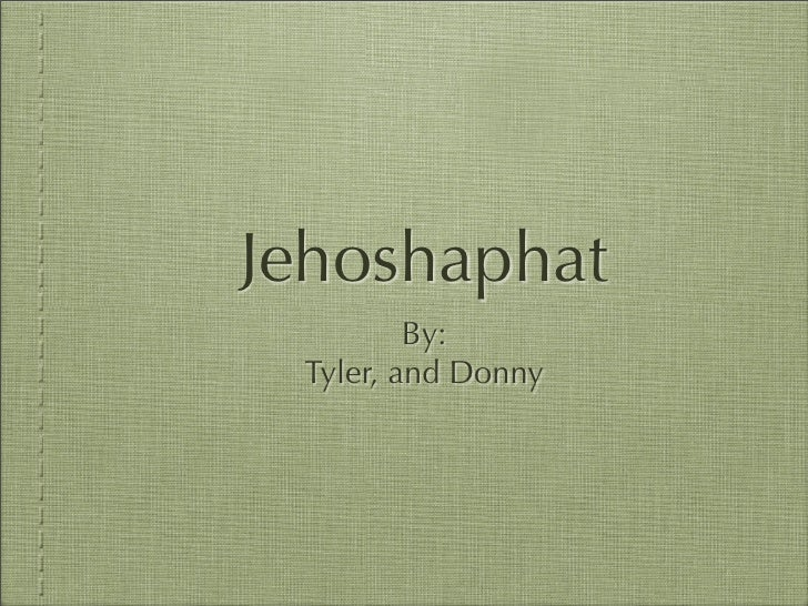 Jehoshaphat          By:  Tyler, and Donny