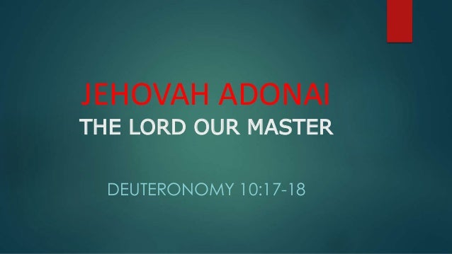 JEHOVAH ADONAI THE LORD OUR MASTER DEUTERONOMY 10:17-18