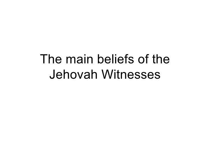 The main beliefs of the Jehovah Witnesses