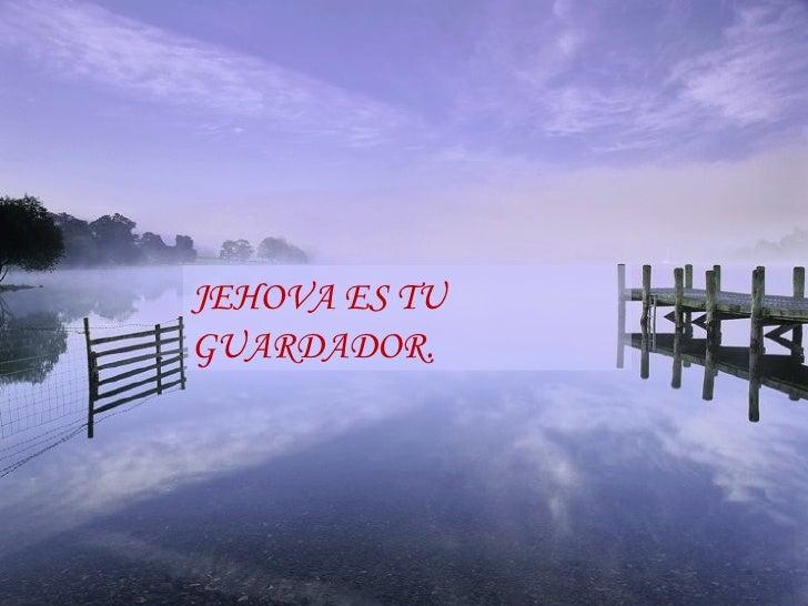 JEHOVA ES TU GUARDADOR.