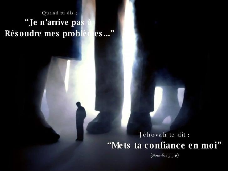 """Quand tu dis : """" Je n'arrive pas à  Résoudre mes problèmes..."""" Jéhovah te dit : """" Mets ta confiance en moi"""" (Proverbes 3:5..."""