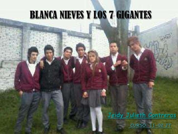 BLANCA NIEVES Y LOS 7 GIGANTES                   Jeidy Julieth Contreras                          CURSO: 11-02 JT