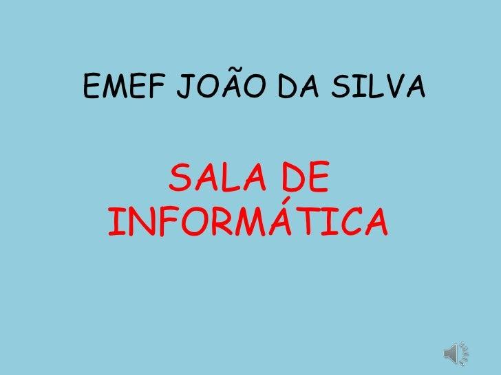 EMEF JOÃO DA SILVA   SALA DE INFORMÁTICA