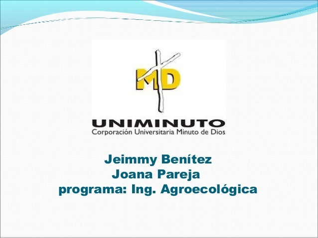 Jeimmy Benítez       Joana Parejaprograma: Ing. Agroecológica