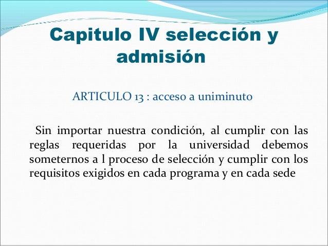 Capitulo IV selección y         admisión        ARTICULO 13 : acceso a uniminuto Sin importar nuestra condición, al cumpli...