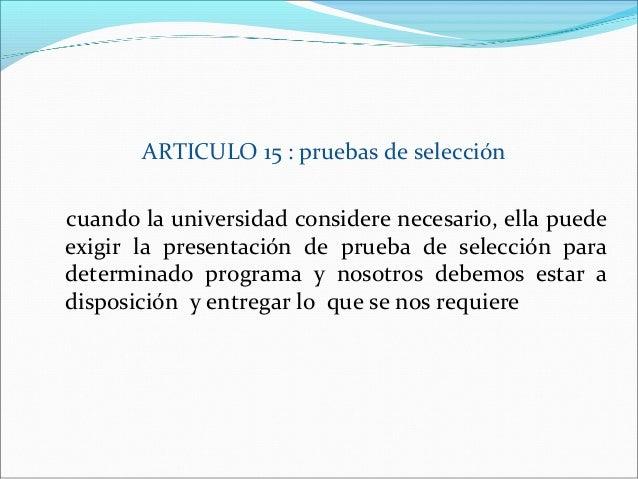 ARTICULO 15 : pruebas de seleccióncuando la universidad considere necesario, ella puedeexigir la presentación de prueba de...