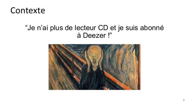 """""""Je n'ai plus de lecteur CD et je suis abonné à Deezer !"""" Contexte 3"""