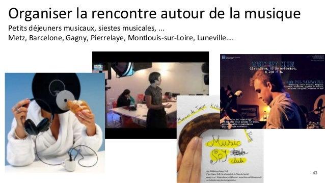 Organiser la rencontre autour de la musique Petits déjeuners musicaux, siestes musicales, ... Metz, Barcelone, Gagny, Pier...