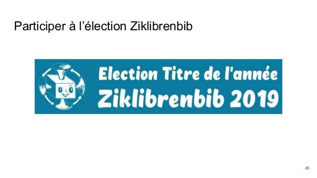 Participer à l'élection Ziklibrenbib 45