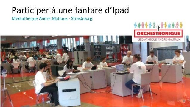Participer à une fanfare d'Ipad Médiathèque André Malraux - Strasbourg 46
