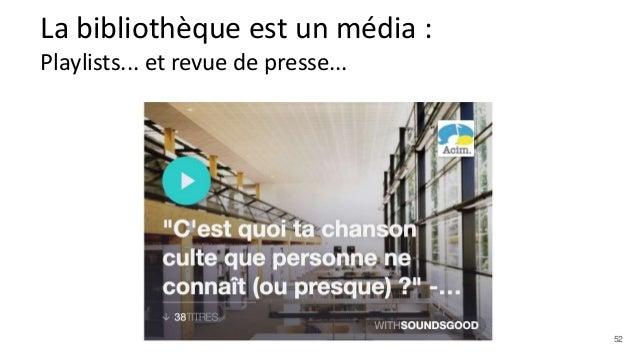 La bibliothèque est un média : Playlists... et revue de presse... 52
