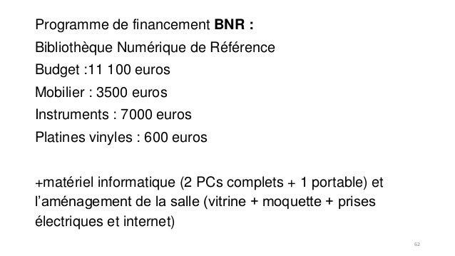 Programme de financement BNR : Bibliothèque Numérique de Référence Budget :11 100 euros Mobilier : 3500 euros Instruments ...