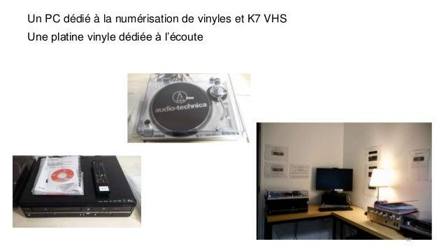 Un PC dédié à la numérisation de vinyles et K7 VHS Une platine vinyle dédiée à l'écoute 67
