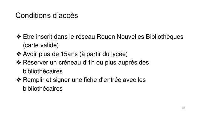 Conditions d'accès ❖ Etre inscrit dans le réseau Rouen Nouvelles Bibliothèques (carte valide) ❖ Avoir plus de 15ans (à par...