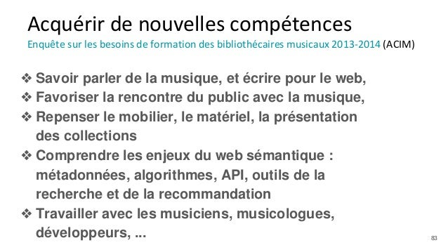 Acquérir de nouvelles compétences Enquête sur les besoins de formation des bibliothécaires musicaux 2013-2014 (ACIM) ❖ Sav...