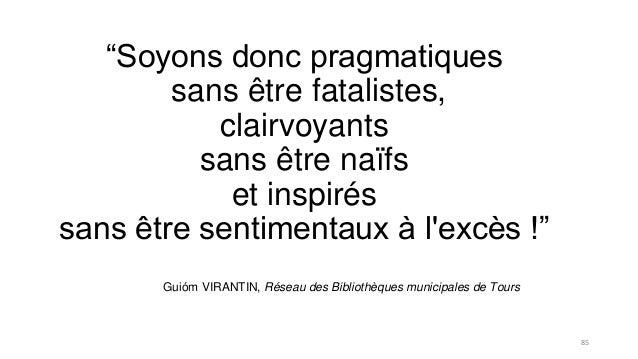"""""""Soyons donc pragmatiques sans être fatalistes, clairvoyants sans être naïfs et inspirés sans être sentimentaux à l'excès ..."""