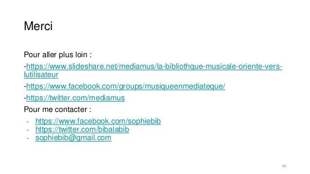 Merci Pour aller plus loin : -https://www.slideshare.net/mediamus/la-bibliothque-musicale-oriente-vers- lutilisateur -http...