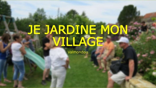 JE JARDINE MON VILLAGE Valmondois