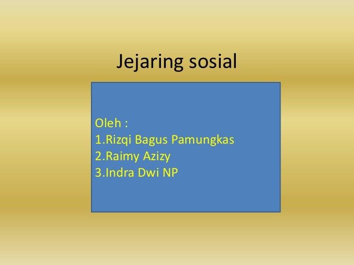 Jejaring sosialOleh :1.Rizqi Bagus Pamungkas2.Raimy Azizy3.Indra Dwi NP