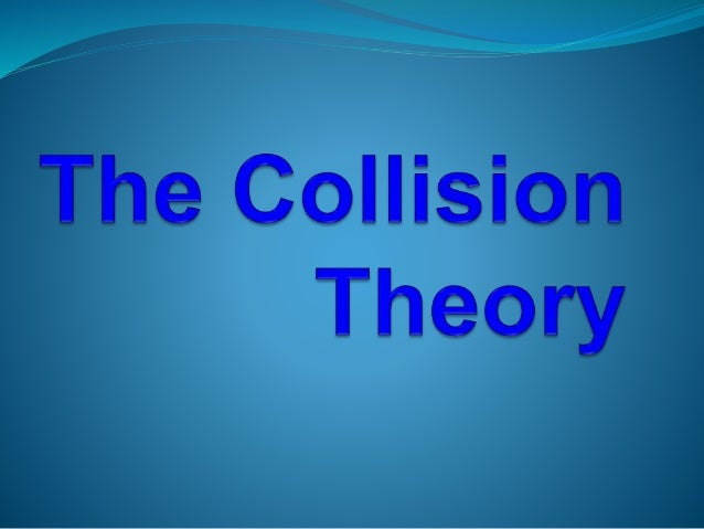 The collision theory states that gas-phase chemical reaction occurs when molecules colliding have sufficient kinetic energ...