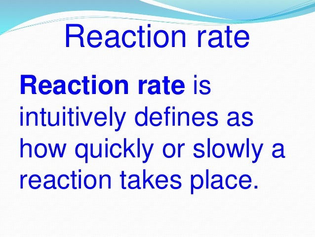 Factors affecting reaction rate Temperature Surface area Concentration of reactants Catalyst