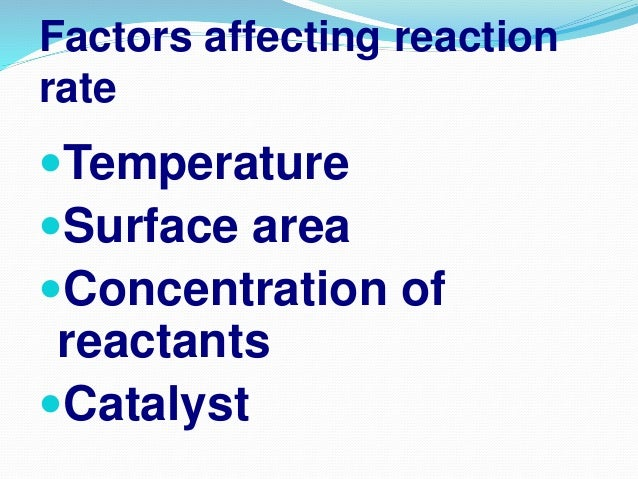 Temperature If the temperature is increased: * the reactant particles move more quickly * the reactant particles have more...