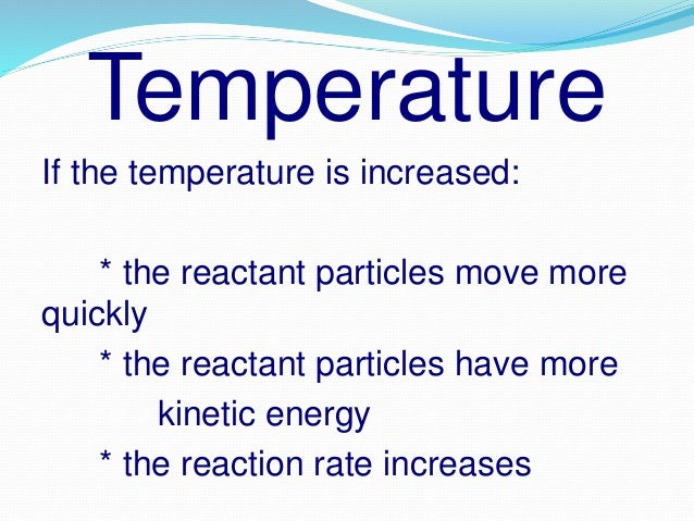 Surface area Larger surface area would have a larger space of collision between particles of a reaction.